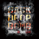 Micromaximum Live -Micromaximum 20th Anniv.-/BACK DROP BOMB