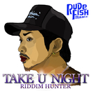 TAKE U NIGHT/RIDDIM HUNTER