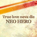 True love neva die(配信限定パッケージ)/NEO HERO