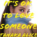 It's OK to Love Someone/TANAKA ALICE