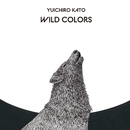 Wild Colors/Yuichiro Kato