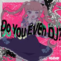 Do You Even DJ? (feat. Neko Hacker)