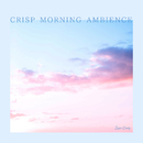 CRISP MORNING AMBIENCE/RELAX WORLD