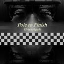 Pole to Finish/GreenApple
