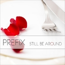 STILL BE AROUND/PREFIX