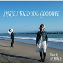 SINCE I TOLD YOU GOODBYE/MOBILE