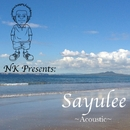 NK Presents SAYULEE (Acoustic)/SAYULEE
