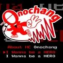 I wanna be a HERO ~About Mc onochang~/MC Onochang
