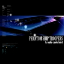 PHANTOM SHIP TROOPERS/krasis code bird