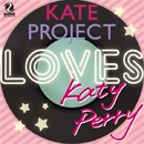 KATE PROJECT LOVES KATY PERRY/KATE PROJECT