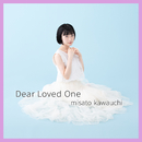 Dear Loved One/河内美里