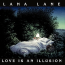 LOVE IS AN ILLUSION/LANA LANE