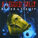 KILLED BY CHARITY/X-LEGGED SALLY