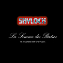 LA SOMME DES PARTIES - RERECORDED BEST OF SHYLOCK/SHYLOCK