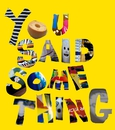 YOU SAID SOMETHING EP/YOU SAID SOMETHING