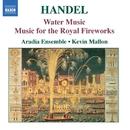 ヘンデル: 組曲「水上の音楽」/組曲「王宮の花火の音楽」/ケヴィン・マロン(指揮)/アラディア・アンサンブル