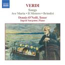 ヴェルディ: 歌曲集/デニス・オニール(テノール)/イングリッド・サージェナー(ピアノ)