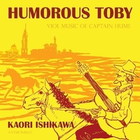 ユーモラス・トビー ~ ヒューム大尉のガンバ曲集(トバイアス・ヒューム 1569-1645)[2017リマスター]