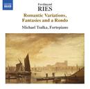 リース: 超絶技巧変奏曲、幻想曲とロンド/ミヒャエル・ツァルカ(フォルテピアノ)