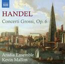 ヘンデル: 合奏協奏曲集 Op.6/ケヴィン・マロン(指揮)/アラディア・アンサンブル