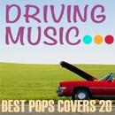 ドライビング・ミュージック・ベスト・ポップス・カバーズ・20/Various Artists