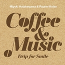 Coffee & Music ~Drip for Smile~/畠山美由紀 & 小池龍平
