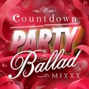 Countdown Party - Best Ballad - Mixxx! (Mixed By JaicoM Music)/Girls Party Project