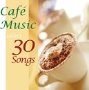 カフェ・ミュージック・セレクト・30ソングス・5/V.A.