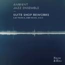 Suite Shop Reworks - Electronica, Deep House, Disco -/Ambient Jazz Ensemble