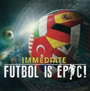 FUTBOL IS EPIC! ~栄光への奇跡~/Immediate