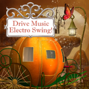 ドライブミュージック!エレクトロ・スウィング~夢の国までエスコート~/Various Artists