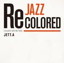 Jazz Recolored (Encounter with the Pasts)/JETT.A