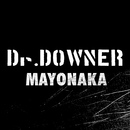 MAYONAKA/Dr.DOWNER
