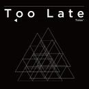 Too Late/totos