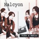 Halcyon/Vibe a matic