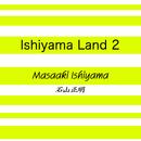 Ishiyama Land 2/石山正明