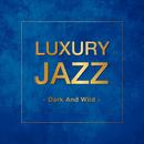 Luxury Jazz -Dark And Wild-/Various Artists