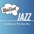 Hello! Jazz -An Arrow in The Blue Sky-/Various Artists