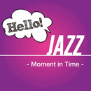 Hello! Jazz -Moment in Time-/Various Artists