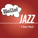 Hello! Jazz -I See Red-/Various Artists
