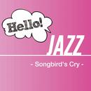 Hello! Jazz -Songbird's Cry-/Various Artists