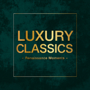 Luxury Classics -Renaissance Moments-/Various Artists