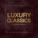 Luxury Classics -Symphonic Recital-/Various Artists