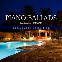 PIANO BALLADS featuring Kewei 〜Jazz Covers Collection〜