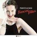 FRANCES'FOLLIES/FRANCESCA BIAGI