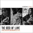 The Seed of Love: Jazz Guitar Brazilian Style/Robertinho De Paula