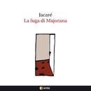 LA FUGA DI MAJORANA/JACARE'