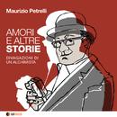 AMORI E ALTRE STORIE ( Divagazioni di un Alchimista)/MAURIZIO PETRELLI