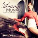 LOUNGE in MONACO A Delicious Music Selection/Andrea Cardillo