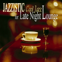 JAZZISTIC Cool Jazz for Late Night Lounge